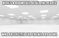 Memes, Nfl, and Duke: HERESAROOMIFULLOFALLTHEPEOPLE  @NFL MEMES  WHOAREEXCITED FORTHENFLPROBOWL Just do away with it and have the two worst teams duke it out in a game for the #1 pick...
