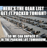hurryupandwait pack ruck lot damnit again always forever silkies military carrythis bugout backpack alice molle camo: HERESTHE GEAR LIST  GETITPACKEDTONIGHT  SOWE CAN UNPACKIT  IN THE PARKING LOT TOMORROW hurryupandwait pack ruck lot damnit again always forever silkies military carrythis bugout backpack alice molle camo