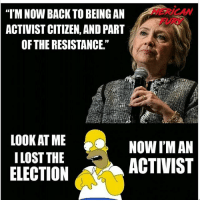 "America, Guns, and Memes: HERICAN  FURY  I'M NOW BACK TO BEING AN  ACTIVIST CITIZEN, AND PART  OF THE RESISTANCE.""  01  LOOK AT ME  I LOST THE  ELECTION  NOW I'M AN  ACTIVIST mericanfury stupidliberals secondamendment trump donaldtrump conservative hillno feelthebern Bernie killary hillary hillaryclinton murica merica america military guns patriot"