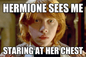 Hermione sees me staring at her chest - Ron Weasley - quickmeme: HERMIONE SEES ME  STARING AT HER CHEST  quickmeme.com Hermione sees me staring at her chest - Ron Weasley - quickmeme