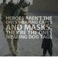 Heroes, Military, and Mask: HEROES AREN'T THE  ONES WEARING CAPES  AND MASKS,  THEY'RE THE ONES  WEARING DOG TAGS