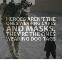 Memes, Heroes, and Mask: HEROES AREN'T THE  ONES WEARING CAPES  AND MASKS,  THEY'RE THE ONES  WEARING DOG TAGS Exactly!!