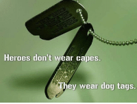 America, Memes, and Respect: Heroes don't wear capes.  They wear dog tags. SMASH THE LIKE BUTTON - Respect DoubleTap America marines soldier army airforce navy sailors usmc usaf usn usarmy