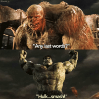 "Memes, Last Words, and 🤖: @heroes ig  ""Any last words?  ""Hulk...smash!"" I miss Abomination lmao"