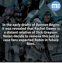 Batman, Future, and Memes: HEROES  In the early drafts of Batman Begins  it was revealed that Rachel Dawes is  a distant relative of Dick Grayson.  Nolan decide to remove this just in  case fans expected Robin in future  films. ▲▲ - Would you like to see Nightwing or Red Hood in a future Batman movie? - My other IG accounts @factsofflash @yourpoketrivia @webslingerfacts ⠀⠀⠀⠀⠀⠀⠀⠀⠀⠀⠀⠀⠀⠀⠀⠀⠀⠀⠀⠀⠀⠀⠀⠀⠀⠀⠀⠀⠀⠀⠀⠀⠀⠀⠀⠀ ⠀⠀--------------------- batmanvssuperman xmen batman superman wonderwoman deadpool spiderman hulk thor ironman marvel captainmarvel theflash wolverine daredevil aquaman justiceleague youngjustice blackpanther greenlantern starwars captainmarvel batmanvsuperman captainamerica homecoming logan thanos like4like lexluthor