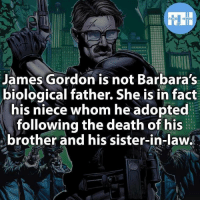 Memes, Death, and Heroes: HEROES  James Gordon is not Barbara's  biological father. She is in fact  his niece whom he adopted  following the death of his  brother and his sister-in-law.