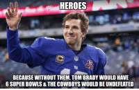 Credit NFL Memes  #irish: HEROES  @NFL MEMES  BECAUSE WITHOUT THEM, TOM BRADY WOULD HAVE  6 SUPER BOWLS& THE COWBOYS WOULD BE UNDEFEATED Credit NFL Memes  #irish