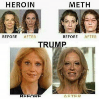 Heroin, Memes, and Trump: HEROIN  METH  BEFORE AFTER  BEFORE AFTER  TRUMP  AFTER Not even once