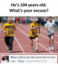 Memes, 🤖, and Make Me Laugh: He's 104 years old.  What's your excuse?  Meet Luthra He had more time to train  Like Reply 8 June 2016 at 21:56 @whitepeoplehumor always makes me laugh!!