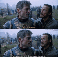 Memes, Old Man, and Word: Hes an old man  You've got one hand. My money's on the old boy. Just a lil' more of Bronn's sass 😄👌 -- After clarifying that he now has the lead against the Blackfish to take back Riverrun, Jaime commands Bronn to get word to Brynden Tully. He is interested in taking back the castle without a fight, he wants a parley... And even if it comes to a fight, Jaime would totally win this. Or wouldn't he?! -- jaimelannister nikolajcosterwaldau bronn jeromeflynn gameofthrones