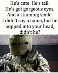 Who else but lordtachanka . . . military militaryhumor militarymemes army navy airforce coastguard usa patriot veteran marines usmc airborne meme funny followme troops ArmedForces militarylife popsmoke: He's cute. He's tall.  He's got gorgeous eyes.  And a stunning smile.  I didn't say a name, but he  popped into your head,  didn't he? Who else but lordtachanka . . . military militaryhumor militarymemes army navy airforce coastguard usa patriot veteran marines usmc airborne meme funny followme troops ArmedForces militarylife popsmoke