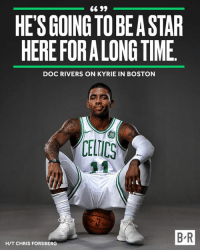 Doc sees a bright future for Kyrie in Boston.: HES GOING TO BE A STAR  HEREFORALONG TIME  DOC RIVERS ON KYRIE IN BOSTON  CELIC  B-R  HIT CHRIS FORSBERG Doc sees a bright future for Kyrie in Boston.