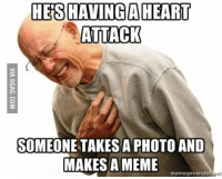 heart attack: HES HAVING A HEART  ATTACK  SOMEONE TAKES A PHOTO AND  MAKES A MEME  meme generato  et