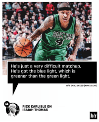IT4 has his own kind of light.: He's just a very difficult matchup.  He's got the blue light, which is  greener than the green light  H/T EARL SNEED (MAVS.COM]  CL  RICK CARLISLE ON  ISAIAH THOMAS  b/r IT4 has his own kind of light.