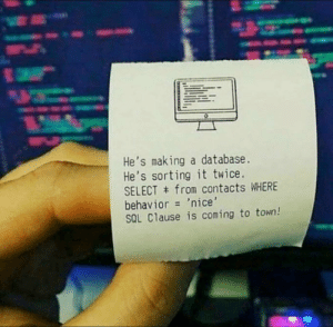 How to..: He's making a database.  He's sorting it twice.  SELECT from contacts WHERE  behavior 'nice'  SQL Clause is coming to town! How to..