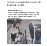 Being Alone, Florida Man, and Funny: He's more responsible than whoever left  a baby in a car alone  Robert Littal@BSO  Watch Florida Man Steal a Car Realize a Baby  is in It, Drops Baby Off Safely, Before Making  His Get Away (Video) bit.ly/2GNR1Ns via  @JeandraLeBeauf Man doesn't want kidnapping charges too 😂😂