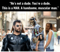 """Dank, Dude, and Angel: """"He's not a dude. You're a dude.  This is a MAN. A handsome, muscular man.  JD Like a pirate had a baby with an angel."""