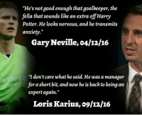 """Shots fired by Loris Karius... Your move Gary.: """"He's not good enough that goalkeeper, the  fella that sounds like an extra off Harry  Potter. He looks nervous, and he transmits  anxiety.""""  Gary Neville, o4/12/16  """"I don't care what he said. He was a manager  short bit, and now he is back to being an  fora expert again.""""  Loris Karius, o9/12/IG Shots fired by Loris Karius... Your move Gary."""