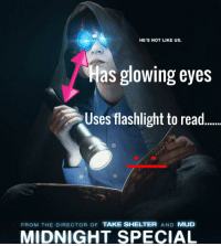 Midnight Special SMH: HE'S NOT LIKE US.  as glowing eyes  Uses flashlight to read  FROM THE DIRECTOR OF TAKE SHELTER  AND  MUD  MIDNIGHT SPECIAL Midnight Special SMH