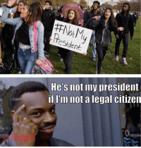 Sent by Chad, a patriot.: He's not my president  if I'm not a legal citizen  © Redpil  penin Sent by Chad, a patriot.