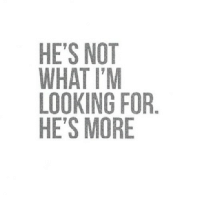 Http, Net, and Looking: HE'S NOT  WHAT I'M  LOOKING FOR  HE'S MORE http://iglovequotes.net/