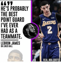 Lebron: HE'S PROBABLY  THE BEST  POINT GUARD  I'VE EVER  HAD AS A  TEAMMATE.  LEBRON JAMES  7  wish  2  0  ON LONZO BALL  REAL.NBA.QUOTES