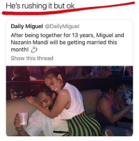 Lmao, Memes, and Miguel: He's rushing it but ok  Daily Miguel @DailyMiguel  After being together for 13 years, Miguel and  Nazanin Mandi will be getting married this  month!  Show this thread lmAo what
