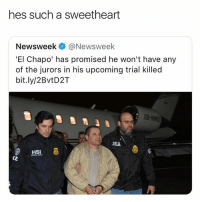 El Chapo, Tumblr, and Wow: hes such a sweetheart  Newsweek @Newsweek  'El Chapo' has promised he won't have any  of the jurors in his upcoming trial killed  bit.ly/2BvtD2T  DEA oh wow king