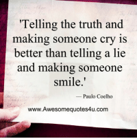 Memes, Smile, and Paulo Coelho: hes  Telling the truth and  making someone cry is  better than telling a lie  and making so  meone  smile.'  -Paulo Coelho  www.Awesomequotes4u.com