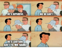 Ode to the best character on King of the Hill: Cotton Hill.: HESJAPANESE  HERS LAOTIAN  AINT YA MR-KAHN?  NOHEAINT. Ode to the best character on King of the Hill: Cotton Hill.