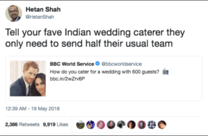 Fave, World, and Wedding: Hetan Shah  @HetanShah  Tell your fave Indian wedding caterer they  only need to send half their usual team  BBC World Service  @bbcworldservice  How do you cater for a wedding with 600 guests?  bbc.in/2wZrv6P  12:39 AM-19 May 2018  2,386 Retweets 9,919 Likes me irl