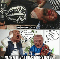 Funny, Girls, and Memes: @HETWHOTLIKESTSASHA  Wow Brock  That Looked  is  Brutal  MEANWHILE AT THE CHAMPSHOUSE 👍👍👍👍👍👍👍👍👍👍👍👍 wwe wweraw wwelife wwelive wwememes wwefunny wrestling wwenxt wwenetwork tna nxt memes funny likeforlike like4like gta ps4 xboxone xbox wwefan myfan nba nfl nhl nascar girls mygirls wwedivas