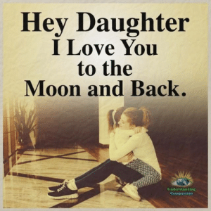 Love, Memes, and I Love You: Hev Daughter  I Love You  to the  Moon and Back.  Understanding  Compassion Understanding Compassion <3