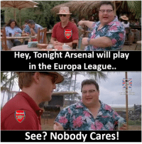 😅😅 https://t.co/4YWWDEGVnY: Hev, lonight Arsenal will plaV  in the Europa League..  Troll  football  Arsenal  See? Nobody Cares! 😅😅 https://t.co/4YWWDEGVnY