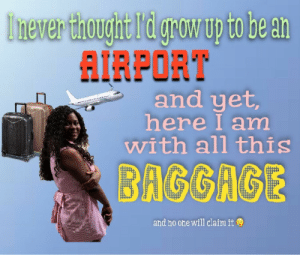 Love, Shit, and Tumblr: hever t  AIRPORT  and yet,  here I am  with all this  BAGGAGE  and no one will claim it mens-rights-activia: dihyya:   benmocked: I love this girl omfg Holy shit    Are you shook perhaps?