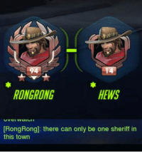 Well, it's high noon somewhere in the world.: HEWS  RONGRONG  [RongRong]: there can only be one sheriff in  this town Well, it's high noon somewhere in the world.