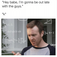 """Lol, Mean, and Girl Memes: """"Hey babe, I'm gonna be out late  with the guys.""""  11レ11  dis(l-pleld-ude  141  n E 🤣😂 """"k"""" can mean many things lol"""