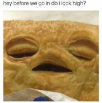 Fam, Memes, and Good: hey before we go in do i look high? Nah fam you good 👍