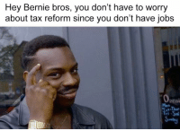(GC): Hey Bernie bros, you don't have to worry  about tax reform since you don't have jobs  pent  Tri -Sal (GC)