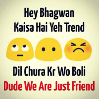 Kar diya mene usko fir UnFriend 😝: Hey Bhagwan  Kaisa Hai Yeh Trend  Dil Chura Kr Wo Boli  Dude We Are Just Friend  d( Bol rie  oi  ne  DD F  aT  ot  aY  ge  r  h.I  DD a  ai . aA  ue  ea  l is  Ch w  ie  Dd Kar diya mene usko fir UnFriend 😝