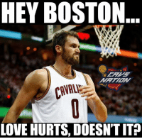 Cavs, Love, and Nba: HEY BOSTON  LOVE HURTS, DOESN'T ITP LIKE Cavs Nation!