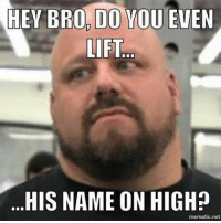 BroDoYouEven LiftHisNameOnHigh ChristianMemes: HEY BRO DO YOU EVEN  LIFT  HIS NAME ON HIGHD  mematic net BroDoYouEven LiftHisNameOnHigh ChristianMemes