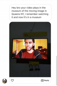"Funny, Life, and Image: Hey bro your video plays in the  museum of the moving image in  Queens NY, I remember watching  it and now it's in a museum  VLOG  O Reply My video titled ""Will You Be Forgotten?"" is in a museum, life is wild https://t.co/syB2qyg0sm"