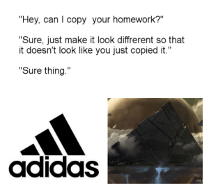 "Adidas, Destiny, and Homework: ""Hey, can I copy your homework?""  ""Sure, just make it look diffrerent so that  it doesn't look like you just copied it.""  IL.  ""Sure thing.""  50  00  adidas  D°E S Nightmare nachos"