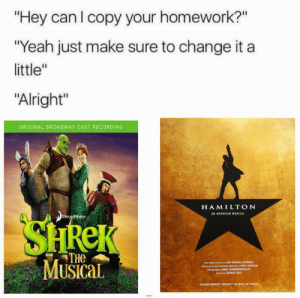 "Richard Rodgers, Yeah, and Homework: ""Hey can I copy your homework?""  ""Yeah just make sure to change it a  little""  ""Alright""  ORIGINAL BROADWAY CAST RECORDING  HAMILTON  AN ANERICAN MUSICAL  HReK  THe  MusicaL  RICHARD RODGERS THEATRE-226 WEST 46 STRELT Hey can I copy your homework?"