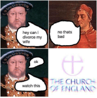 "Bad, Church, and England: hey can i  divorce my  wife  no thats  bad  ok  THE CHURCH  watch thsF ENGLAND <p><a href=""http://memehumor.net/post/166018290418/hey-i-dont-need-you"" class=""tumblr_blog"">memehumor</a>:</p>  <blockquote><p>Hey ! I dont need you</p></blockquote>"