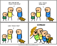Memes, 🤖, and Cyanide: HEY, CAN MY KID  CAN I TOUCH  TOUCH YOUR DOG?  YOUR KID?  CONGA!!  CAN I TOUCH YOU?  Cyanide and Happiness Explosm.net http://t.co/OCIgQo2Shs