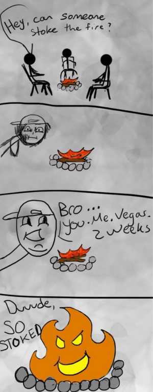 Fire, Tumblr, and Las Vegas: Hey  can Someone  stoke the fiire  Bro..  ou Me. Vegas.  2weks  Duvde,  So.  STOKED awesomesthesia:  Can Someone Stoke The Fire?