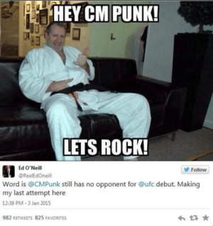 Ufc, Best, and Cm Punk: /HEY CM PUNK!  LETS ROCK!  Ed O'Neill  Follow  @RealEdOneill  Word is @CMPunk still has no opponent for @ufc debut. Making  my last attempt here  12:39 PM 3 Jan 2015  わ ★  982 RETWEETS 825 FAVORITES The Best Al Bundy fights, brawls and swashbuckling good time! – Al ...