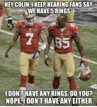 BYE BYE NINERS...  Like Us Best Sports Vines: HEY COLIN,IKEEP HEARING FANS SAY  CWE HAVE 5 RINGSD  DONTHAVE ANY RINGS DO YOU?  NOPEI DONT HAVE ANY EITHER BYE BYE NINERS...  Like Us Best Sports Vines